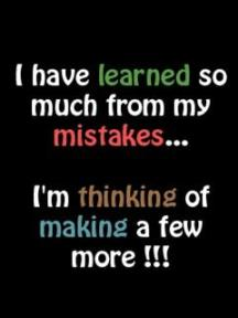 i-have-learned-so-much-from-my-mistakes-im-thinking-of-making-a-few-more