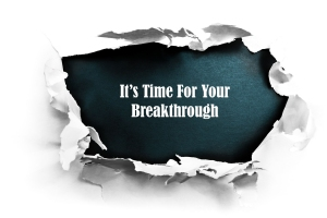 It's Time For Your Breakthrough