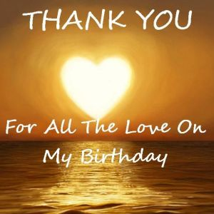 Thank you for the love on my birthday!