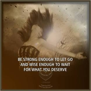 Be strong enough to wait for what you deserve!