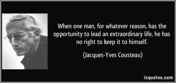 quote-when-one-man-for-whatever-reason-has-the-opportunity-to-lead-an-extraordinary-life-he-has-no-jacques-yves-cousteau